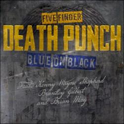 Blue on Black by Five Finger Death Punch  feat.   Kenny Wayne Shepherd ,   Brantley Gilbert  &   Brian May