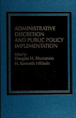 Cover of: Administrative discretion and public policy implementation | edited by Douglas H. Shumavon and H. Kenneth Hibbeln.