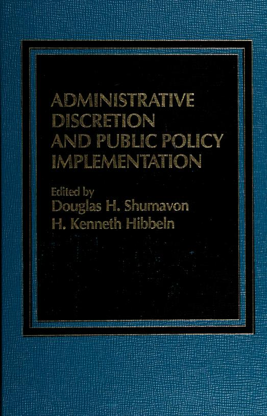 Administrative discretion and public policy implementation by edited by Douglas H. Shumavon and H. Kenneth Hibbeln.