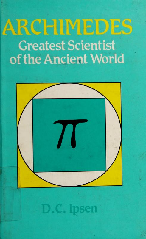 Archimedes, greatest scientist of the ancient world by D. C. Ipsen
