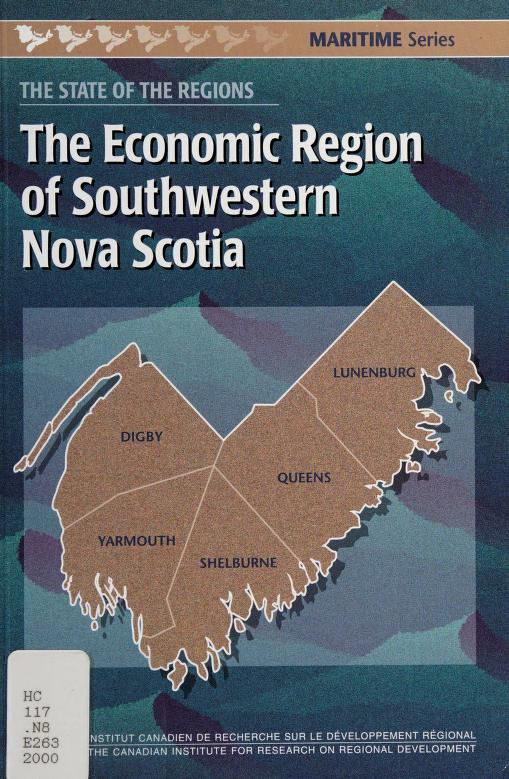 The economic region of Southwestern Nova Scotia by edited by Maurice Beaudin.