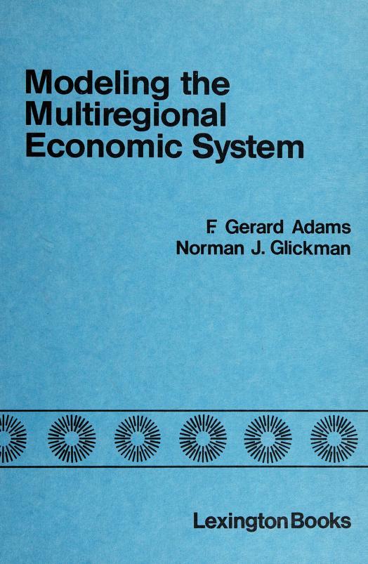 Modeling the multiregional economic system by edited by F. Gerard Adams, Norman J. Glickman.