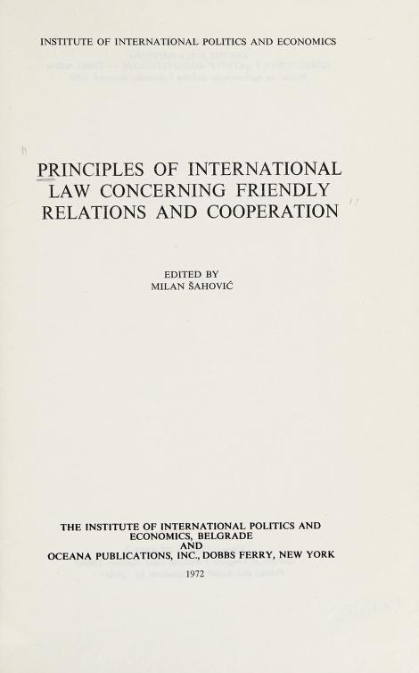 Principles of international law concerning friendly relations and cooperation by edited by Milan Šahović.